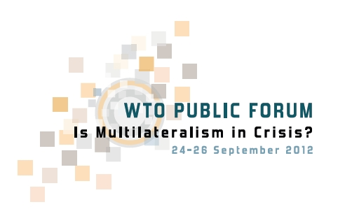 "WTO Public Forum ""Is Multilateralism in crisis?"", 24-26 September 2012"